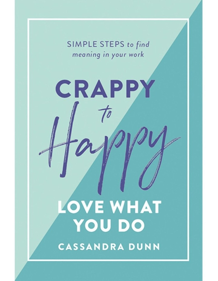 Crappy To Happy: Love What You Do image 1