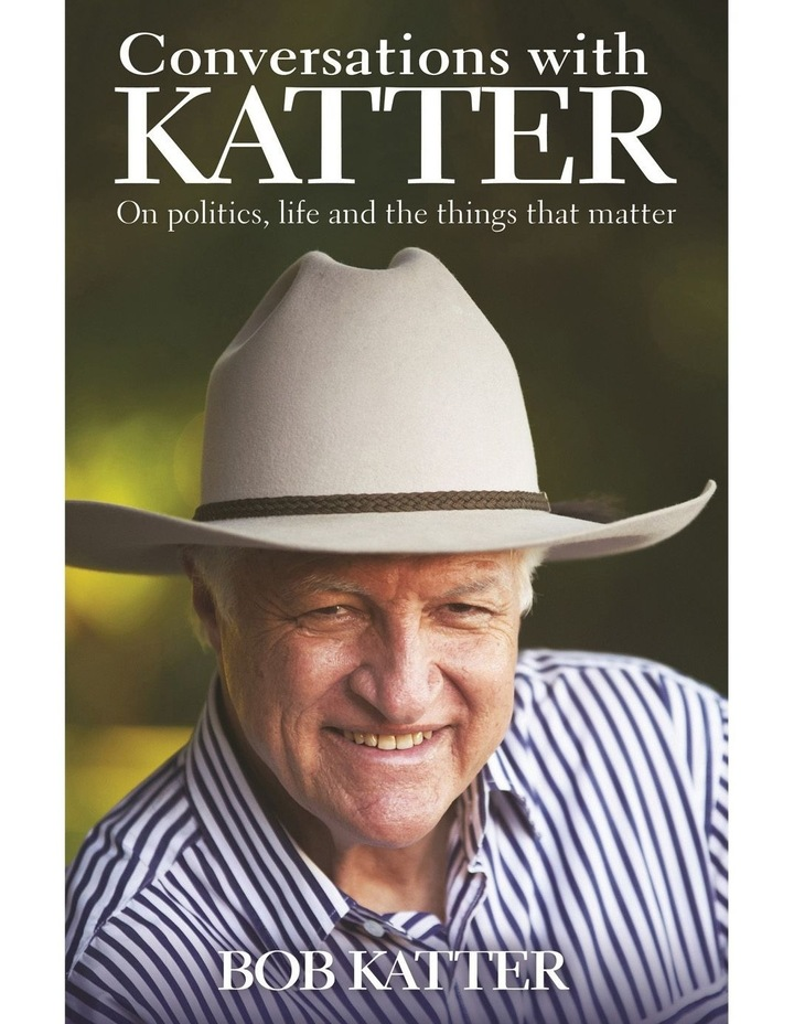 Conversations with Katter. On politics, life and the things that matter by Bob Katter (Hardback) image 1