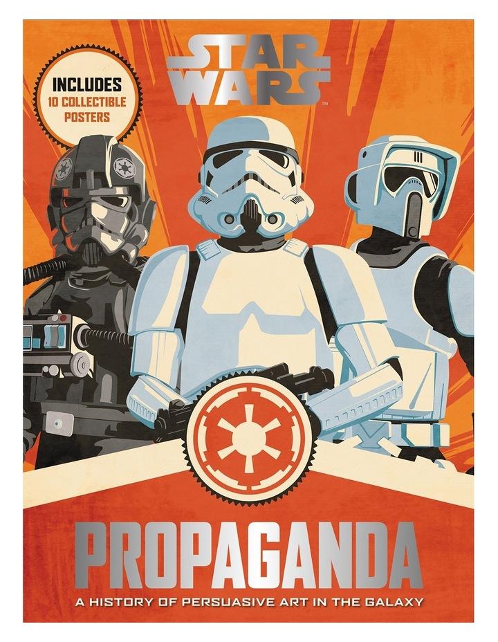 Star Wars Propaganda: A History Of Persuasive Art In The Galaxy by Pablo Hidalgo image 1