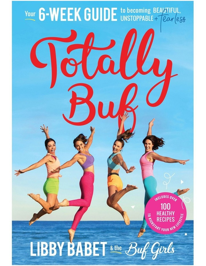 Totally Buf: Your 6 Week Guide To Becoming Beautiful, Unstoppable And Fearless image 1