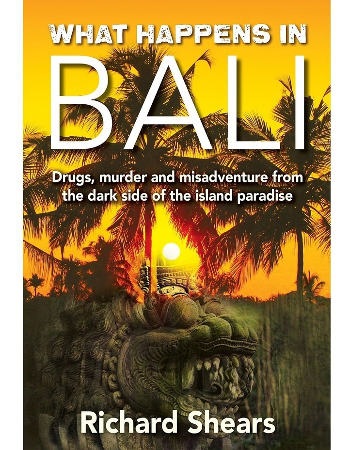 What Happens in Bali? Drugs murder and misadventure from the dark side of the island paradise by Richard Shears (Paperback) image 1
