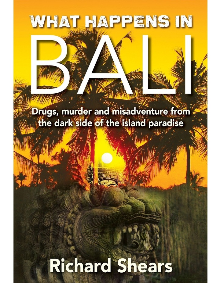 What Happens in Bali? Drugs murder and misadventure from the dark side of the island paradise by Richard Shears (Paperback) image 2
