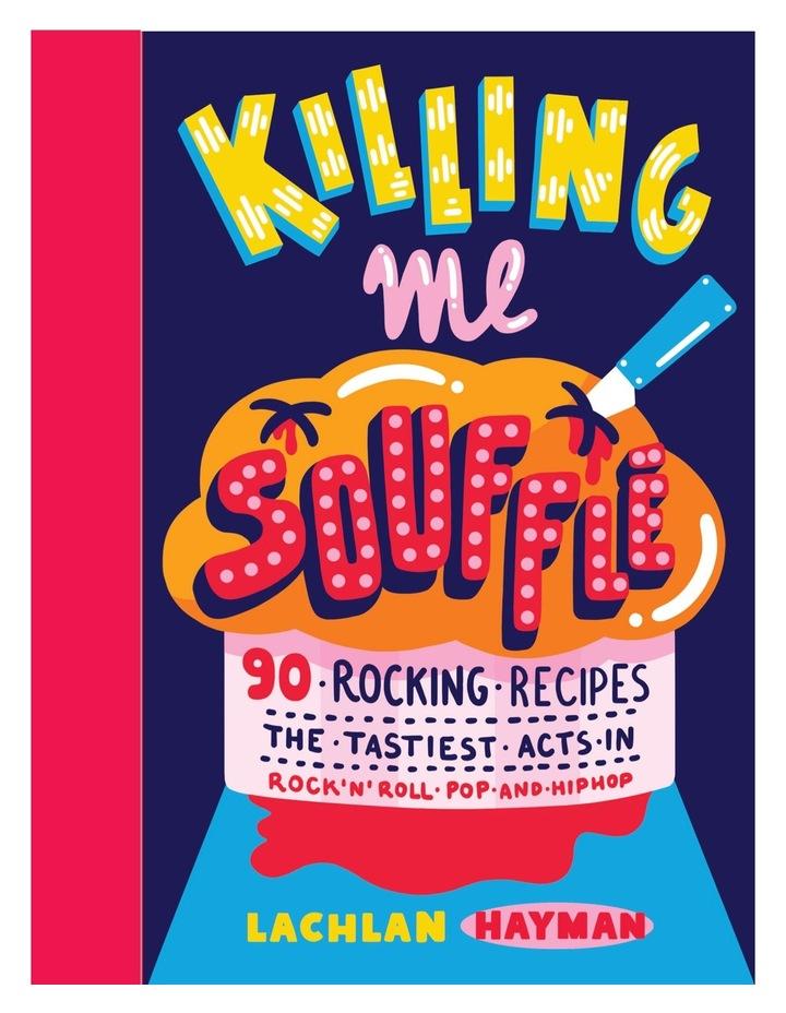 Killing Me Souffle by Lachlan Hayman (hardback) image 1