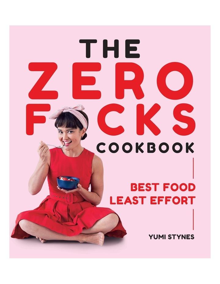 The Zero Fucks Cookbook by Yumi Stynes  (Paperback) image 1