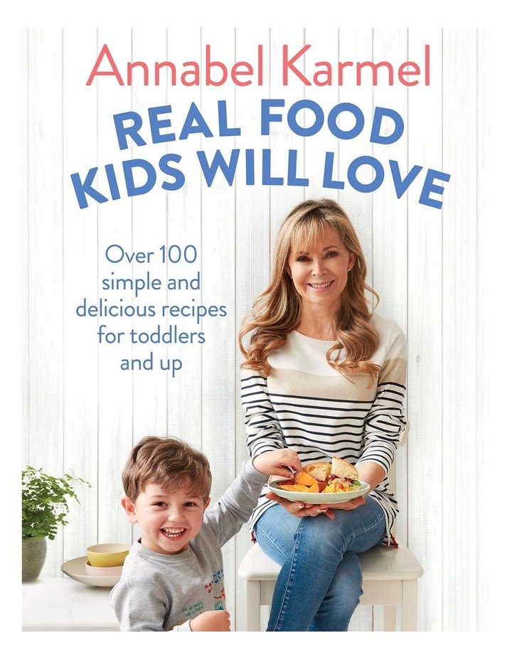 Real Food Kids Will Love By Annabel Karmel (hardback) image 1