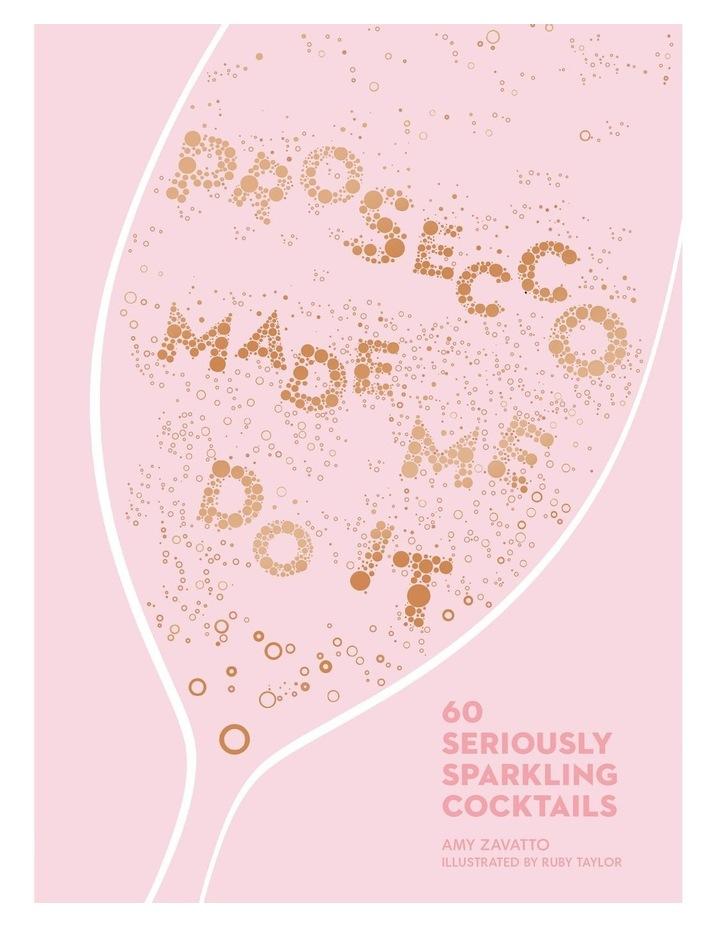 Prosecco Made Me Do It (Hardback) image 1