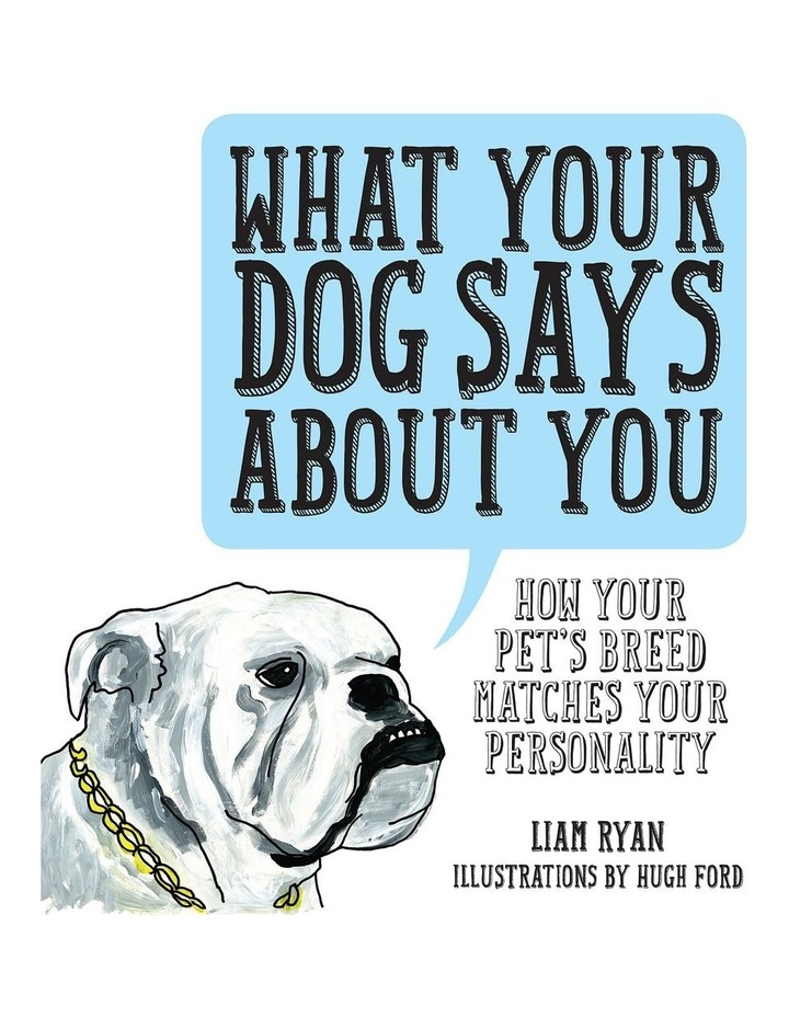 What Your Dog Says About You by Liam Ryan & illustrated by Hugh Ford (paperback) image 1