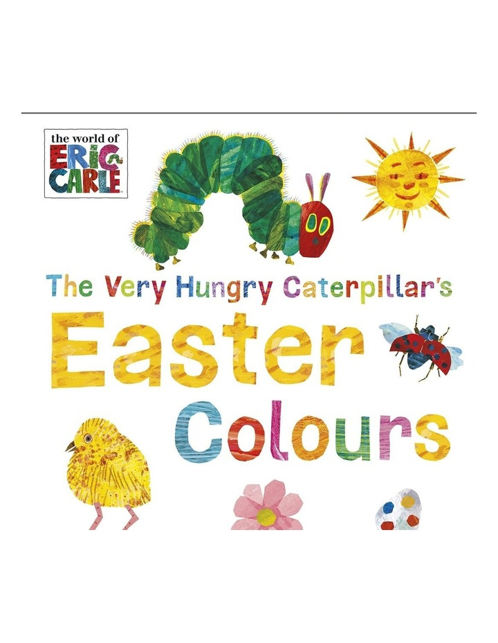The Very Hungry Caterpillar's Easter Colours by Eric Carle (hardback) image 1