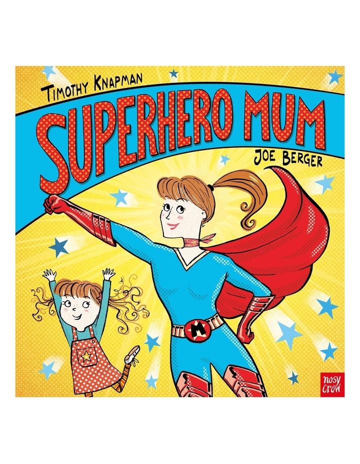 Superhero Mum by Timothy Knapman and illustrated by Joe Berg (hardback) image 1