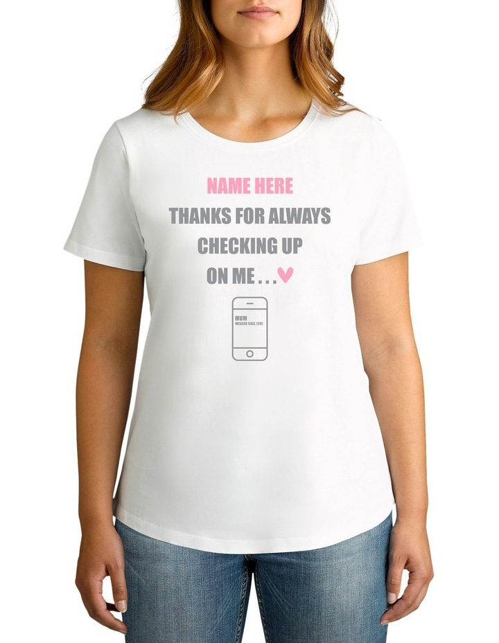 Personalised Women's Thanks For Always Checking Up On Me T-shirt image 1