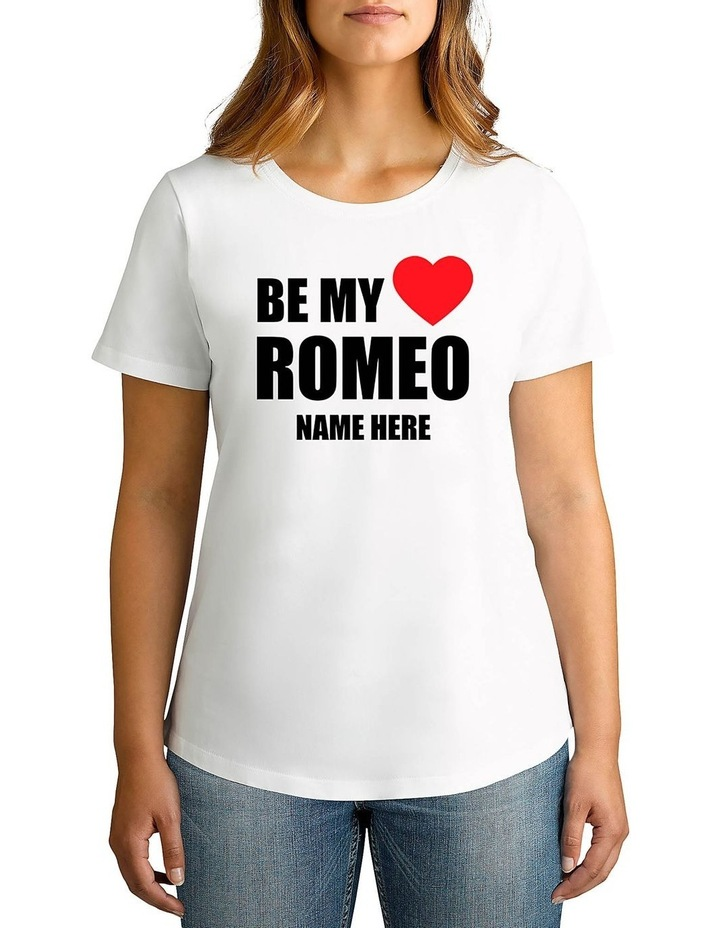 Women's Valentine's Day Be My Romeo Personalised Cotton T-Shirt image 1
