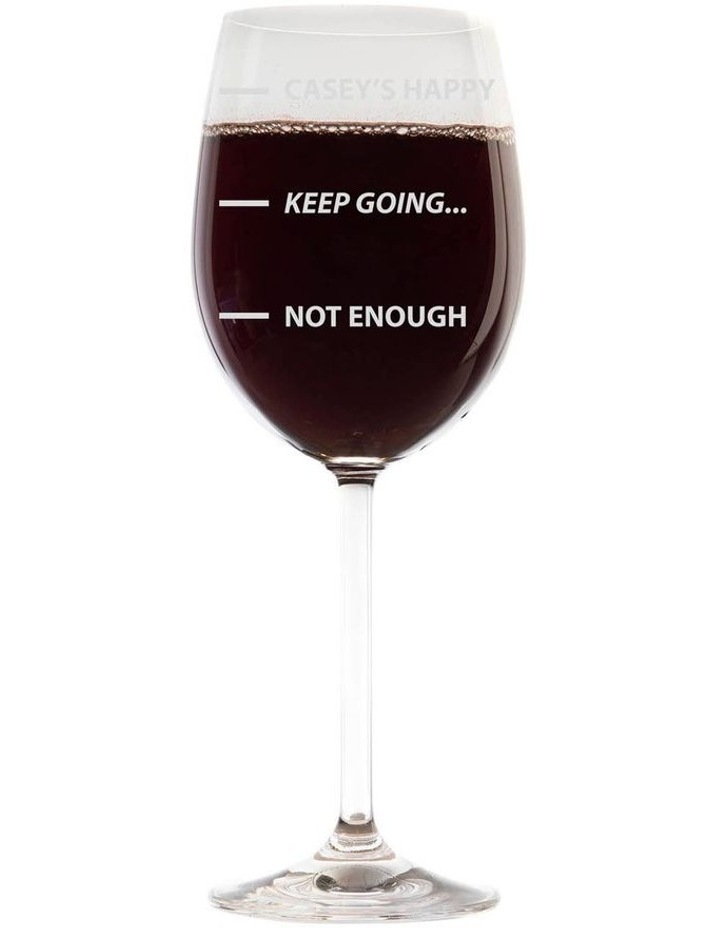 Engraved 745mL Wine Glass - Not Enough, Keep Going... Happy image 1